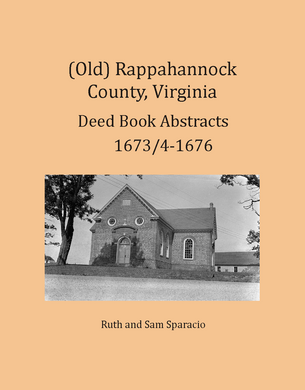 (Old) Rappahannock County, Virginia Deed and Will Book Abstracts, 1673/4-1676