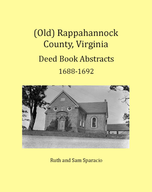 (Old) Rappahannock County, Virginia Deed and Will Book Abstracts, 1688-1692