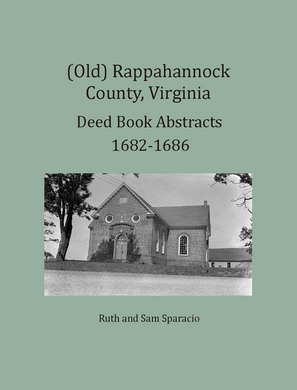 (Old) Rappahannock County, Virginia Deed and Will Book Abstracts, 1682-1686
