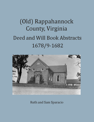 (Old) Rappahannock County, Virginia Deed and Will Book Abstracts, 1678/9-1682