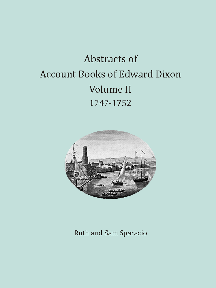 Abstracts of Account Books of Edward Dixon, Merchant of Port Royal Virginia, Volume II