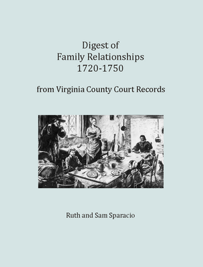 Digest of Family Relationships, 1720-1750, from Virginia County Court Records
