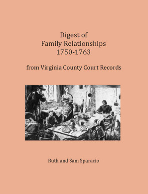 Digest of Family Relationships, 1750-1763, from Virginia County Court Records