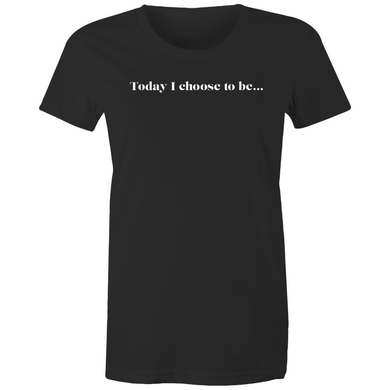 Today I choose to be...Women's Tee