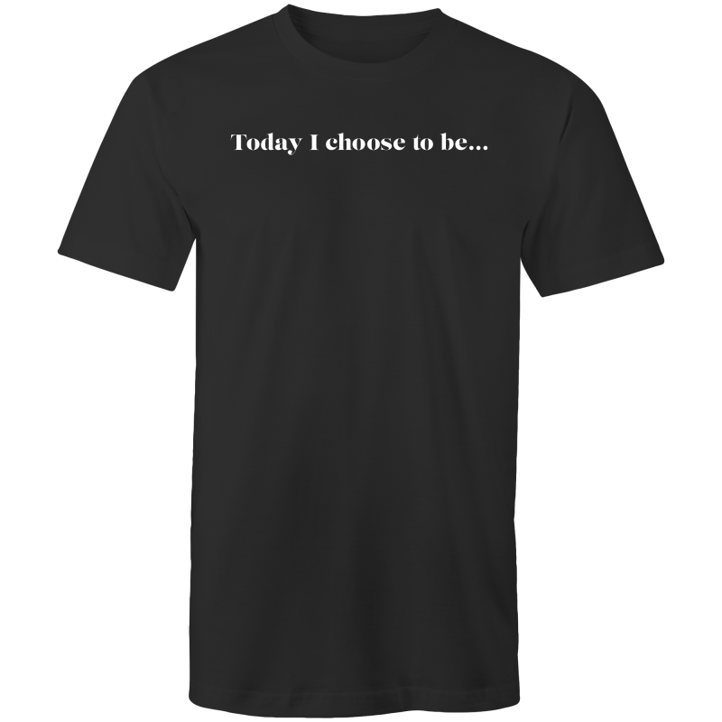 Today I choose to be...Men's Tee