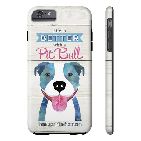 iPhone 6/6s Plus Life is Better with a Pit Bull Phone Case with Tough Rugged Protection