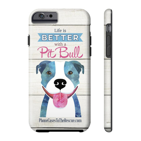 iPhone 6/6s Life is Better with a Pit Bull Phone Case with Tough Rugged Protection