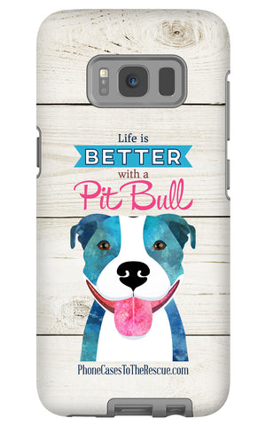 Samsung Galaxy S8 Life is Better with a Pit Bull Phone Case with Tough Rugged Protection