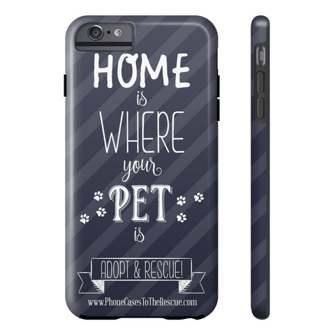 iPhone 6/6s Plus Home is Where Your Pet Is Phone Case with Tough Rugged Protection