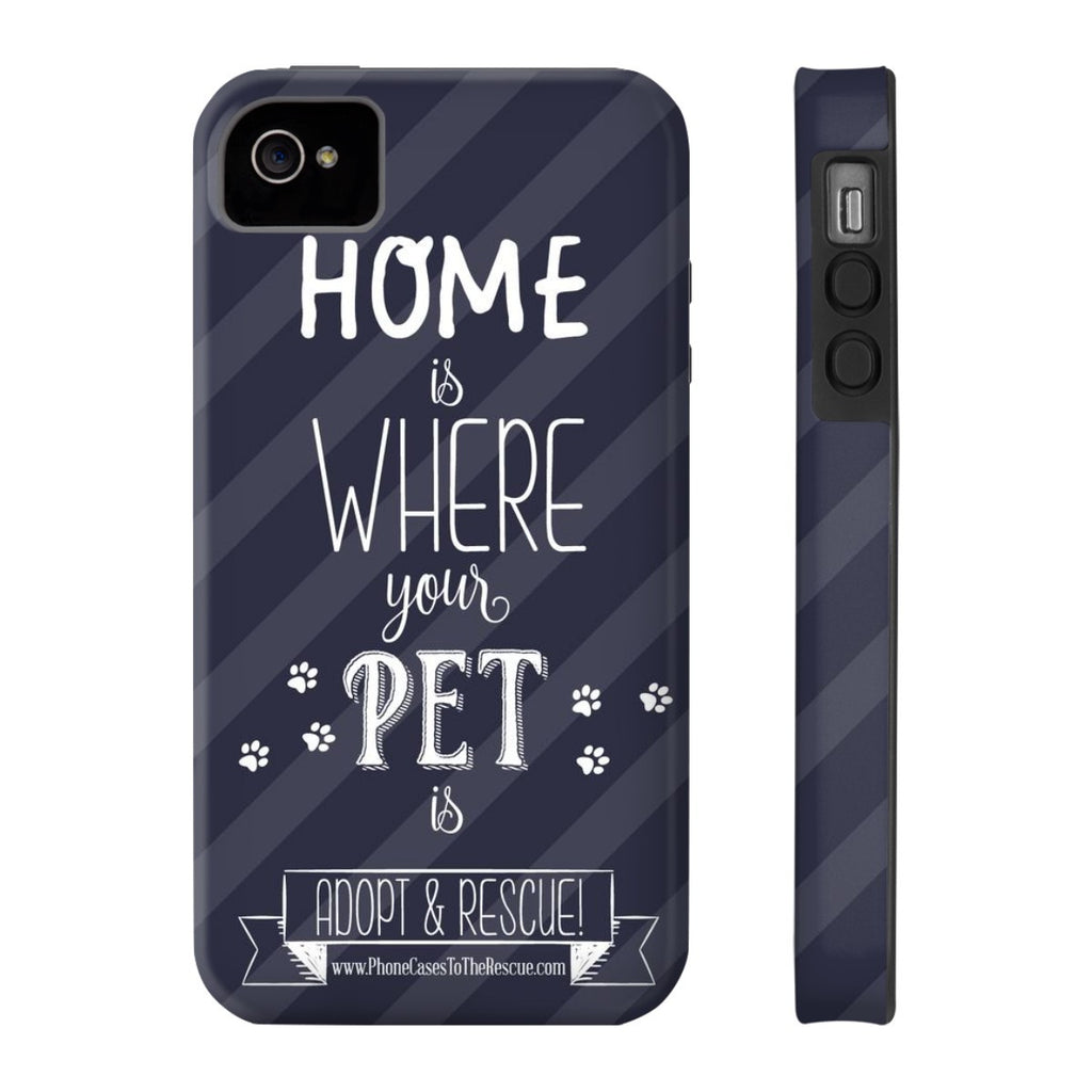 iPhone 4/4s Home is Where Your Pet Is Phone Case with Tough Rugged Protection