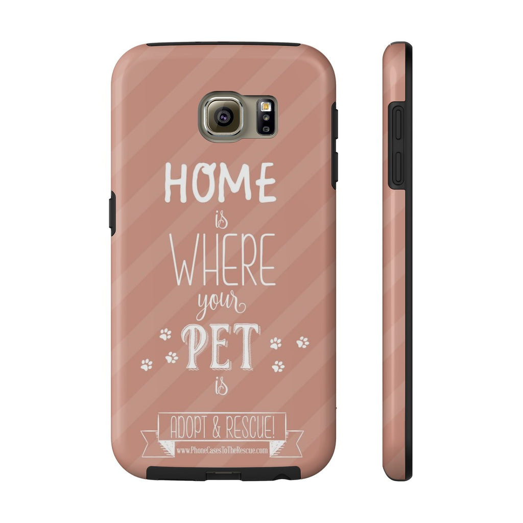 Samsung Galaxy S6 Home is Where Your Pet Is Phone Case with Tough Rugged Protection