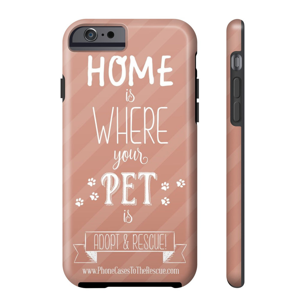 iPhone 6/6s Home is Where Your Pet Is Phone Case with Tough Rugged Protection