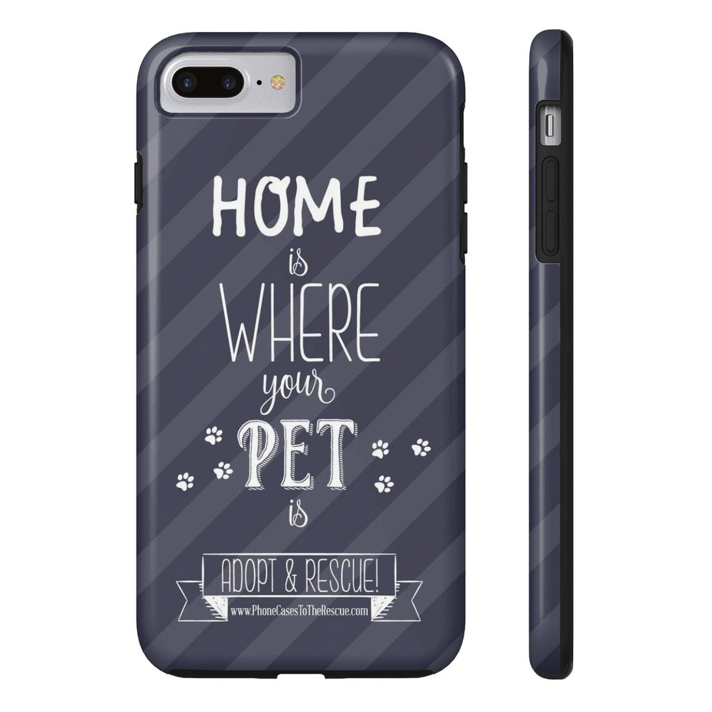 iPhone 7 Plus Home is Where Your Pet Is Phone Case with Tough Rugged Protection