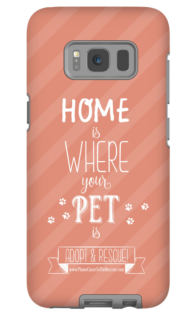 Samsung Galaxy S8 Home is Where Your Pet Is Phone Case with Tough Rugged Protection