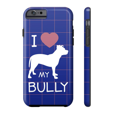 iPhone 6/6s I Love My Bully Phone Case with Tough Rugged Protection