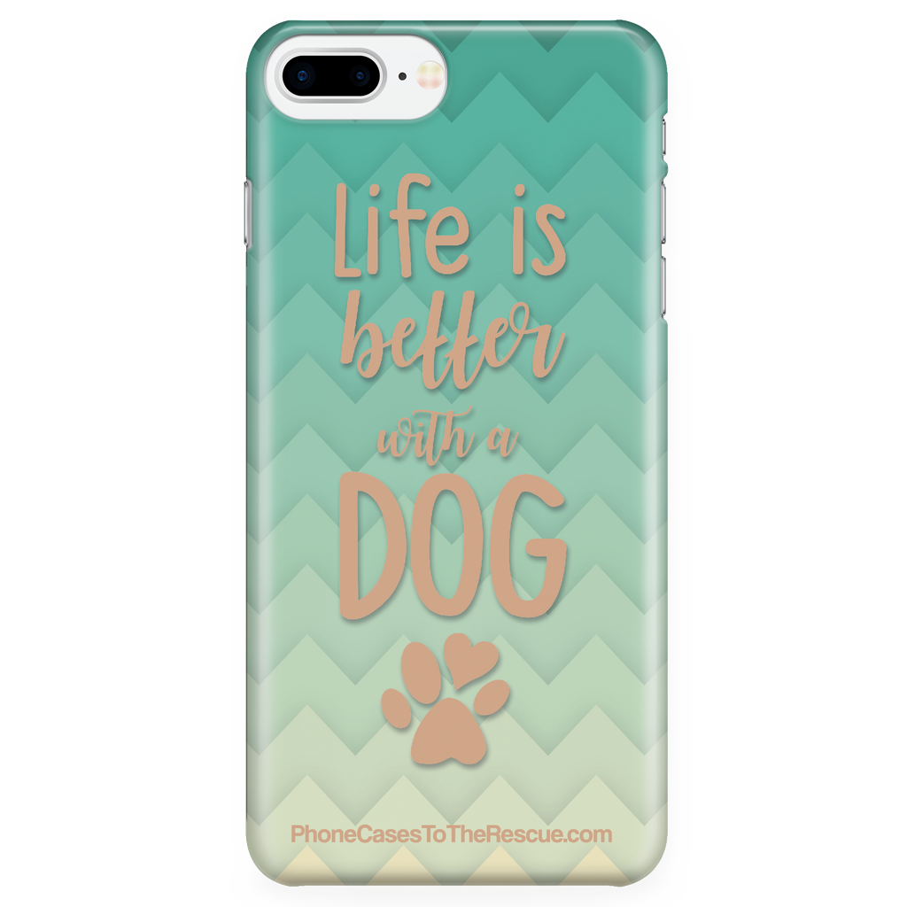 iPhone 7 Plus/8 Plus - Life Is Better With A Dog - Phone Case with Ultra Slim Durable Profile