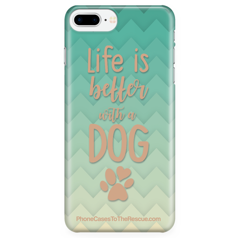iPhone 7 Plus/7s Plus/8 Plus - Life Is Better With A Dog - Phone Case with Ultra Slim Durable Profile