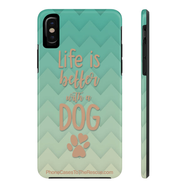 iPhone X Life Is Better With A Dog Phone Case with Tough Rugged Protection