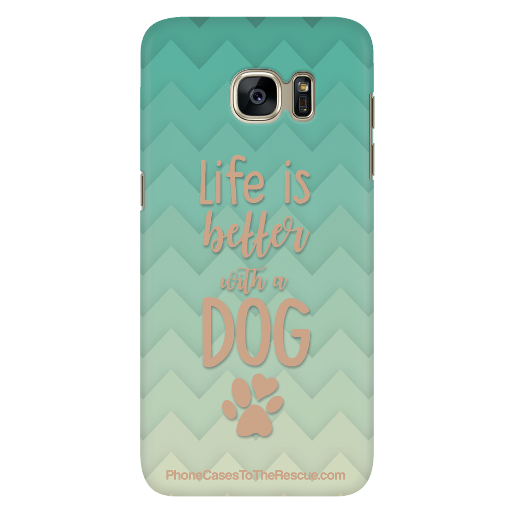Samsung Galaxy S7 - Life Is Better With A Dog - Phone Case with Ultra Slim Profile