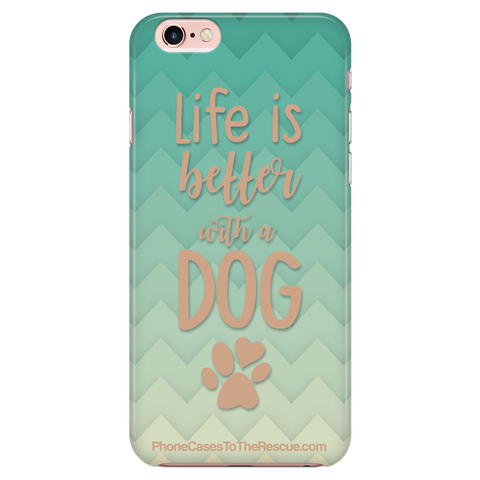 iPhone 6/6s - Life Is Better With A Dog - Phone Case with Ultra Slim Durable Profile