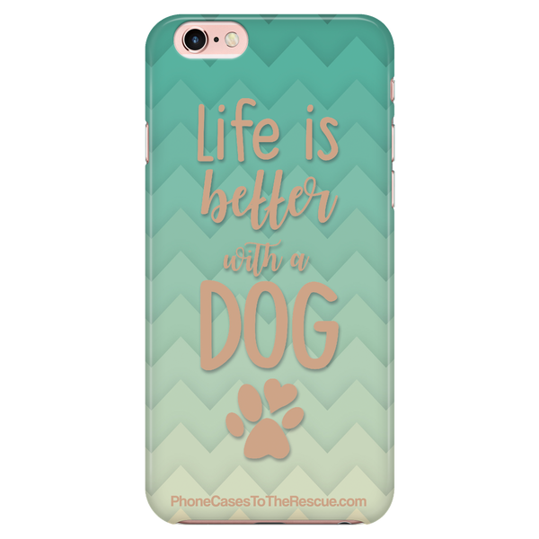 Life Is Better With A Dog - Available for Androids & iPhones