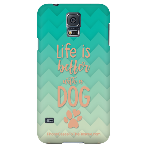 Samsung Galaxy S5 - Life Is Better With A Dog - Phone Case with Ultra Slim Profile