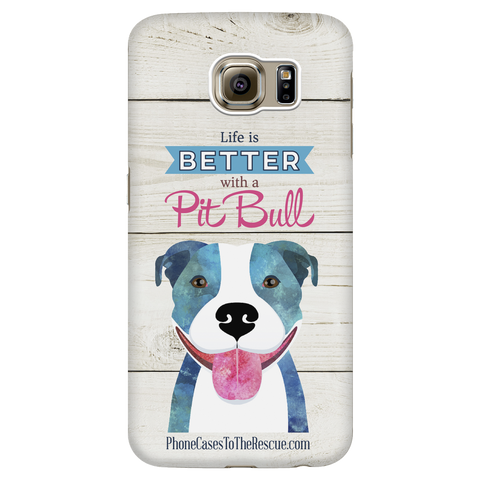 Samsung Galaxy S6 Life is Better with a Pit Bull Phone Case with Ultra Slim Durable Profile