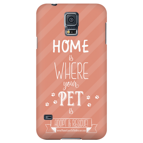 Samsung Galaxy S5 Home is Where Your Pet Is Phone Case with Ultra Slim Profile