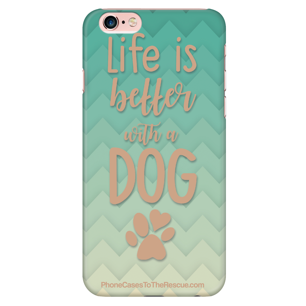 iPhone 6 Plus/6s Plus - Life Is Better With A Dog - Phone Case with Ultra Slim Durable Profile