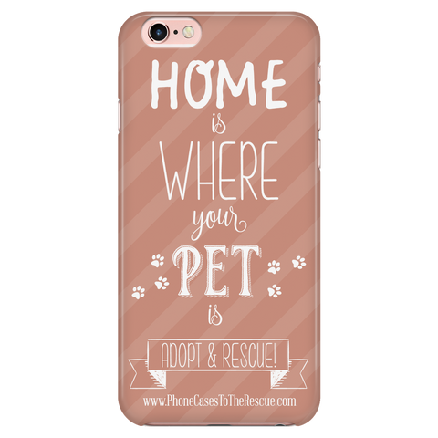 iPhone 6/6s Home is Where Your Pet Is Phone Case with Ultra Slim Durable Profile