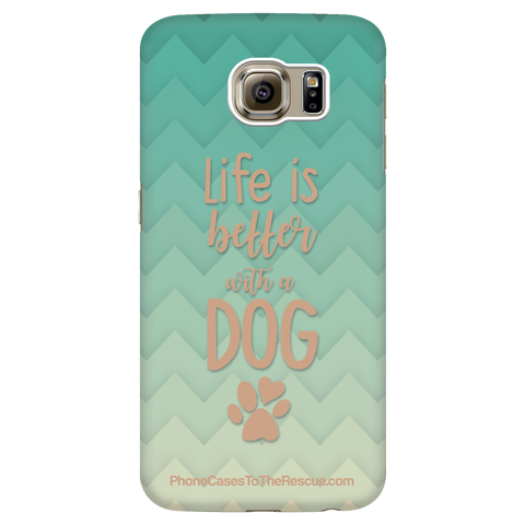 Samsung Galaxy S6 - Life Is Better With A Dog - Phone Case with Ultra Slim Profile