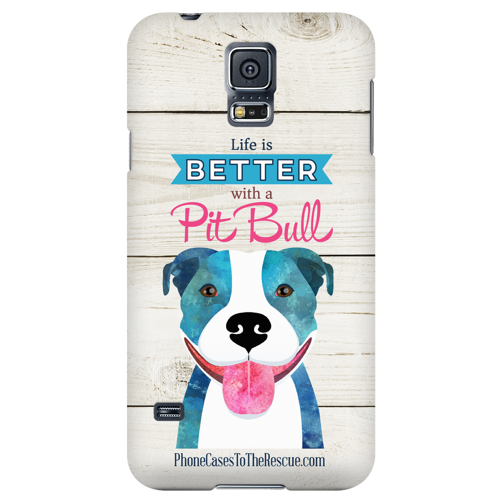 Samsung Galaxy S5 Life is Better with a Pit Bull Phone Case with Ultra Slim Profile