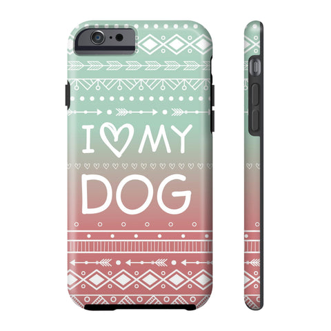 iPhone 6/6s I Love My Dog Phone Case with Tough Rugged Protection