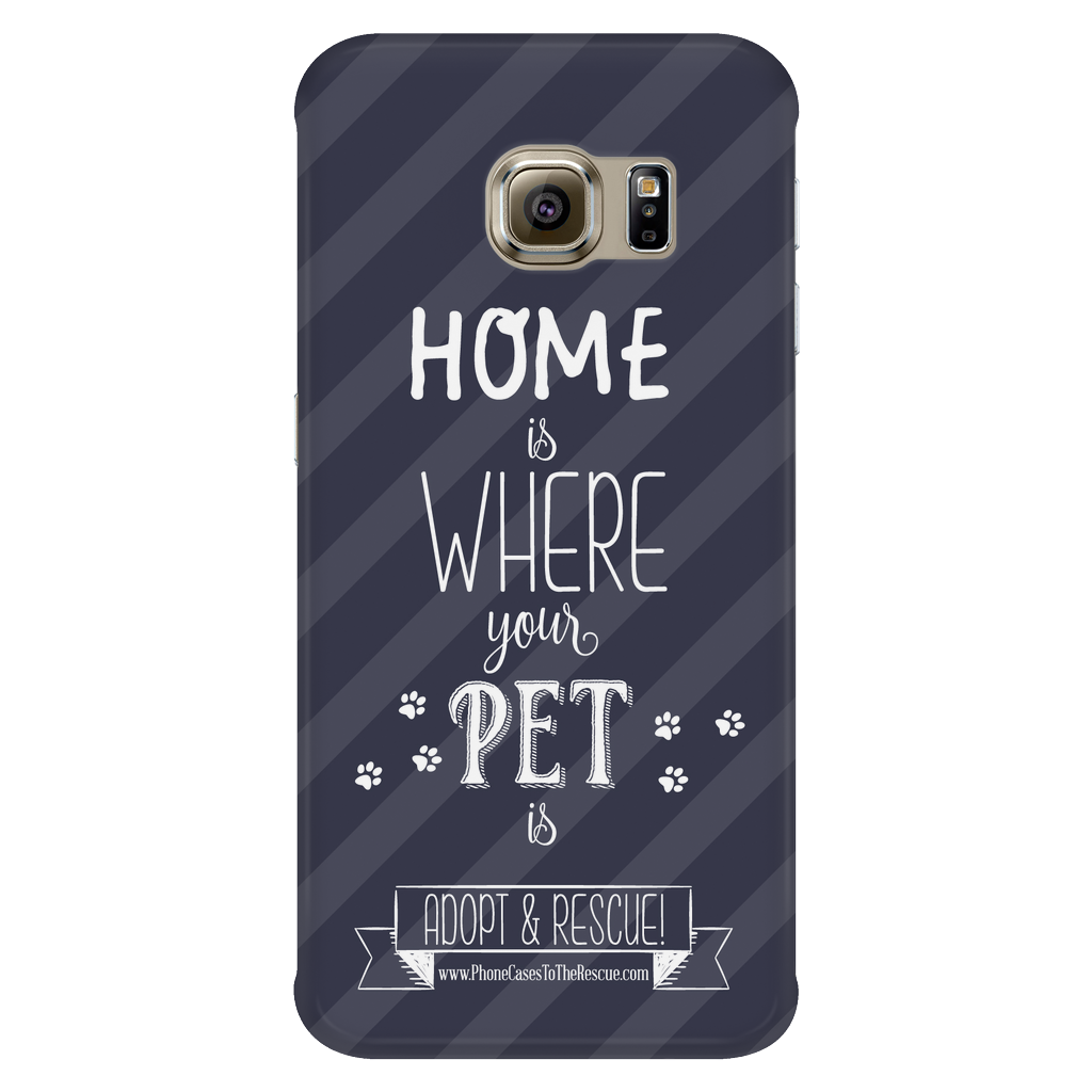Samsung Galaxy S6 Edge Home is Where Your Pet Is Phone Case with Ultra Slim Durable Profile