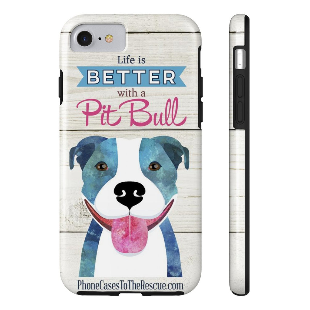 iPhone 7 Life is Better with a Pit Bull Phone Case with Tough Rugged Protection