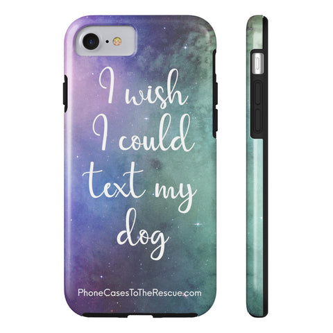 iPhone 7 Text My Dog Phone Case with Tough Rugged Protection