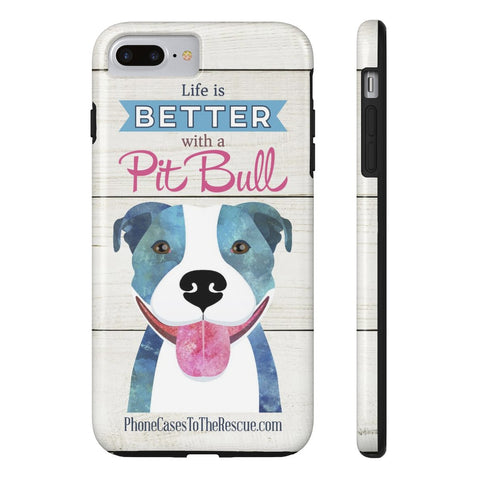 iPhone 7 Plus Life is Better with a Pit Bull Phone Case with Tough Rugged Protection