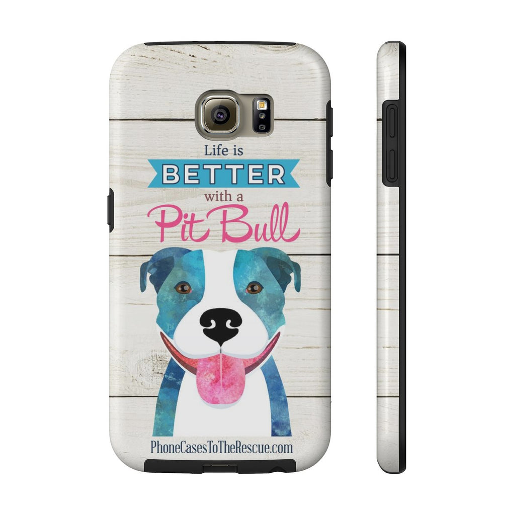 Samsung Galaxy S6 Life is Better with a Pit Bull Phone Case with Tough Rugged Protection