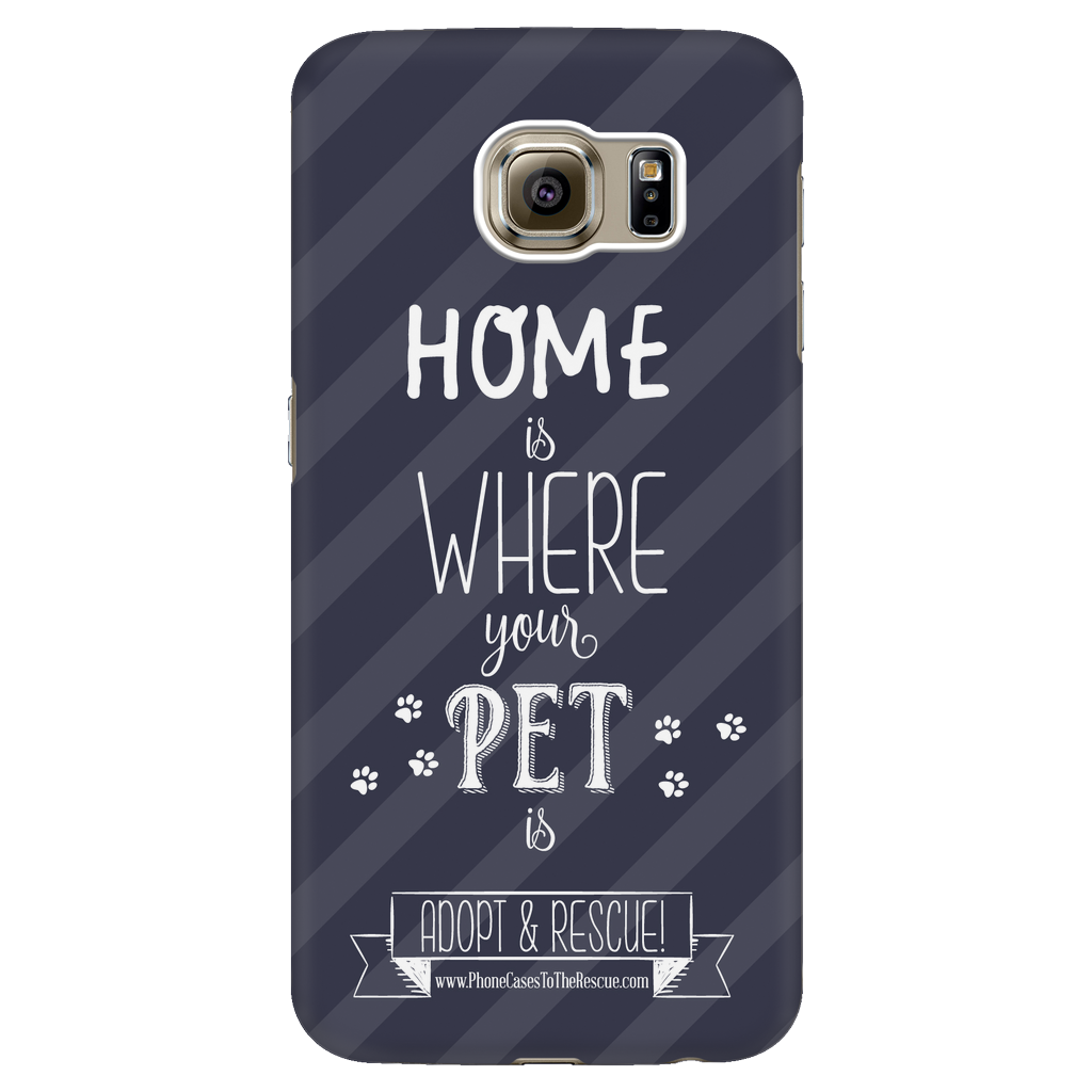 Samsung Galaxy S6 Home is Where Your Pet Is Phone Case with Ultra Slim Durable Profile