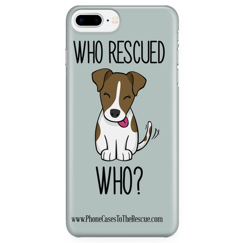 iPhone 7/7s Plus Who Rescued Who Phone Case with Ultra Slim Durable Profile