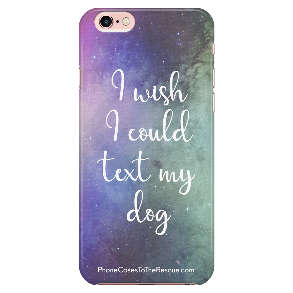 iPhone 6/6s Text My Dog Phone Case with Ultra Slim Durable Profile