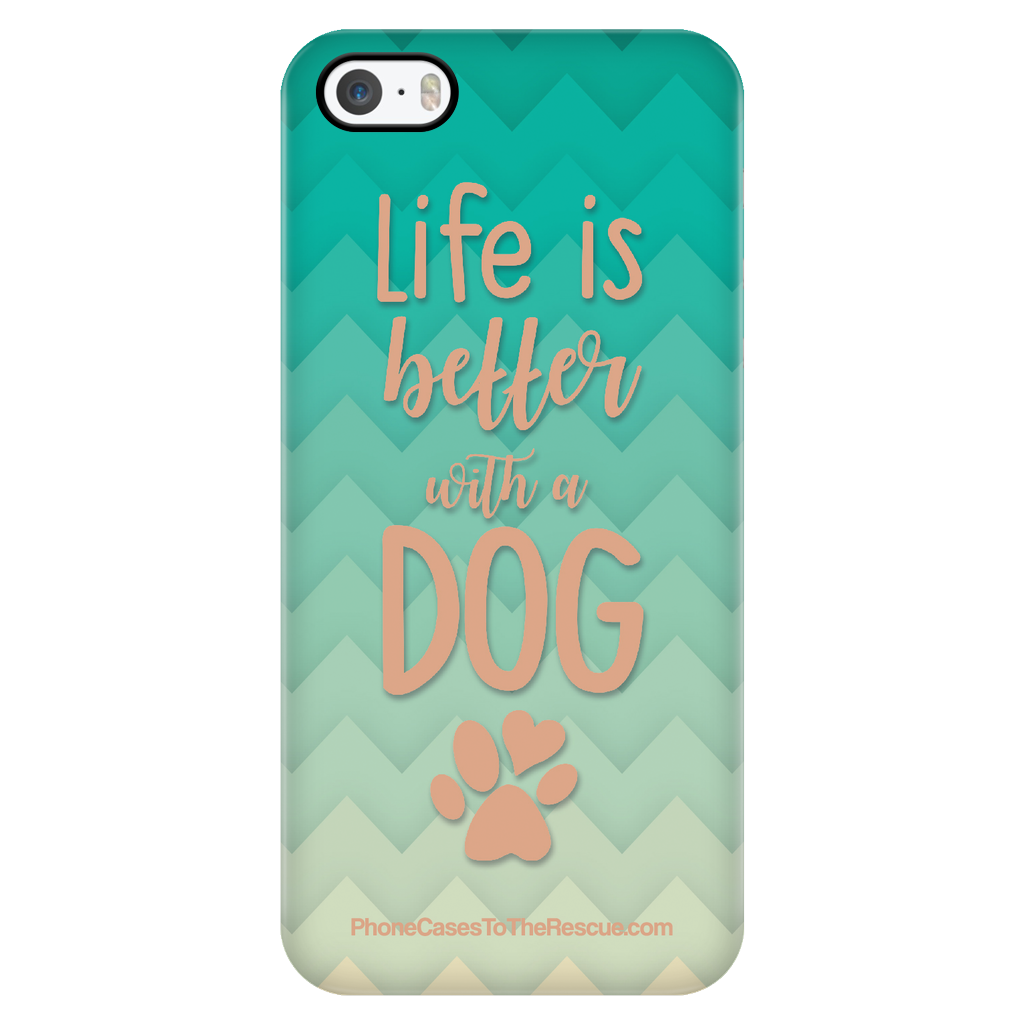 iPhone 5/5s - Life Is Better With A Dog - Phone Case with Ultra Slim Durable Profile