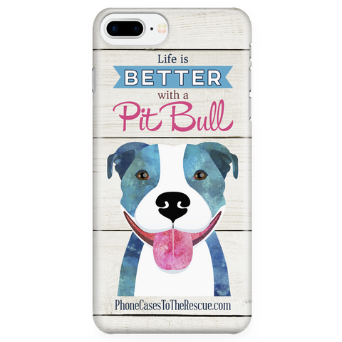 iPhone 7/7s Plus Life is Better with a Pit Bull Phone Case with Ultra Slim Durable Profile