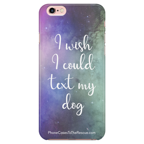 iPhone 7/7s/8 Text My Dog Phone Case with Ultra Slim Durable Profile