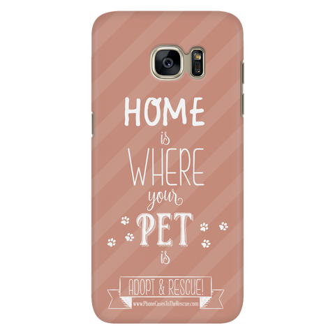 Samsung Galaxy S7 Home is Where Your Pet Is Phone Case with Ultra Slim Durable Profile