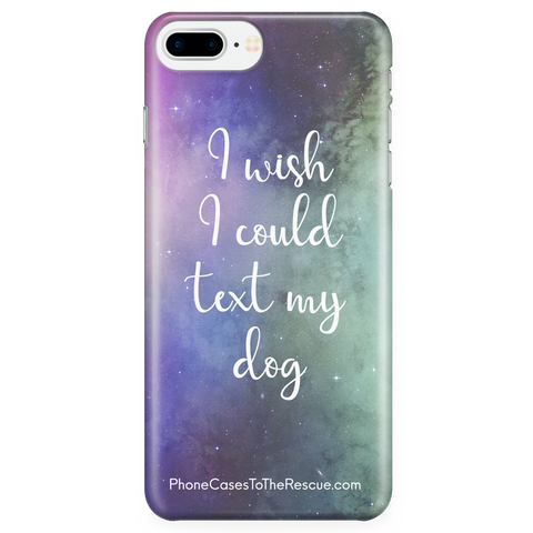 iPhone 7 Plus/8 Plus Text My Dog Phone Case with Ultra Slim Durable Profile
