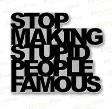 Metal pin - Stop Making Stupid People Famous