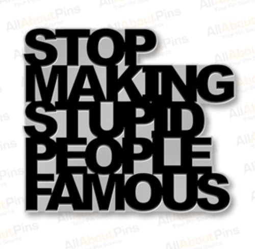 Stop Making Stupid People Famous metal pin by Street artist Plastic Jesus