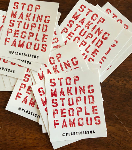 Vinyl Sticker pack - Stop Making Stupid People Famous