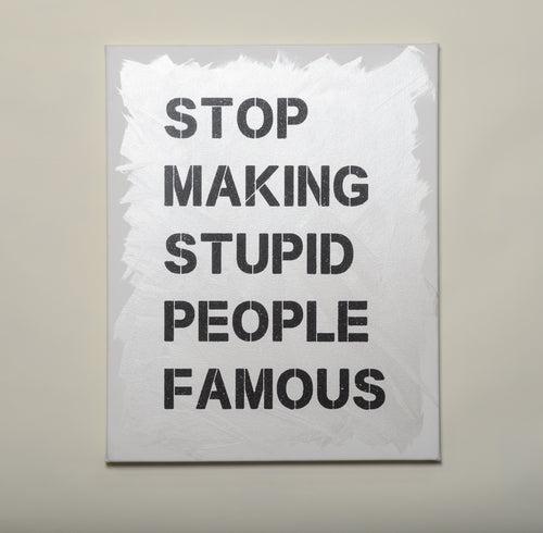 Stop Making Stupid People Famous - White Canvas / Black Diamond dust